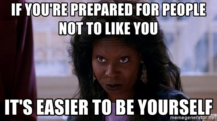 Ghost Whoopi - If you're prepared for people not to like you it's easier to be yourself