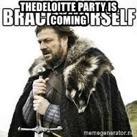 meme Brace yourself - THEDELOITTE PARTY IS COMING