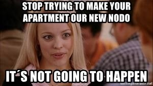 Stop trying making it happen - Stop trying to make your apartment our new nodo it´s not going to happen