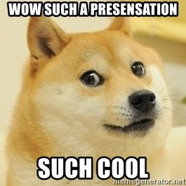 Dogeeeee - WOW SUCH A PRESENSATION SUCH COOL