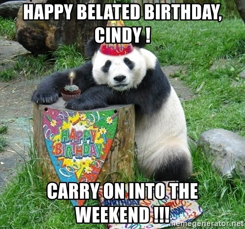 Happy Birthday Panda - happy belated birthday, Cindy ! carry on into the weekend !!!