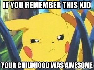 Unimpressed Pikachu - IF YOU REMEMBER THIS KID  YOUR CHILDHOOD WAS AWESOME