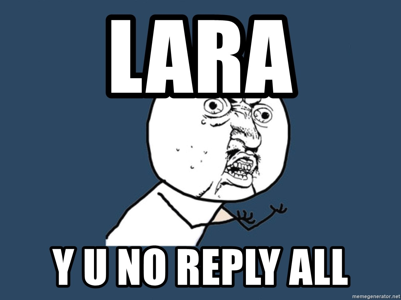 Y U No - lara y u no reply all