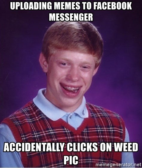 Bad Luck Brian - uploading memes to facebook messenger accidentally clicks on weed pic