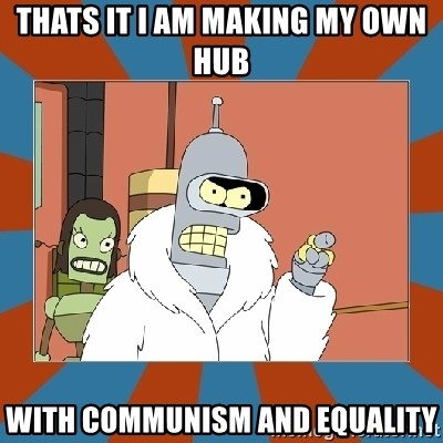 Blackjack and hookers bender - THATS IT I AM MAKING MY OWN HUB WITH COMMUNISM AND EQUALITY