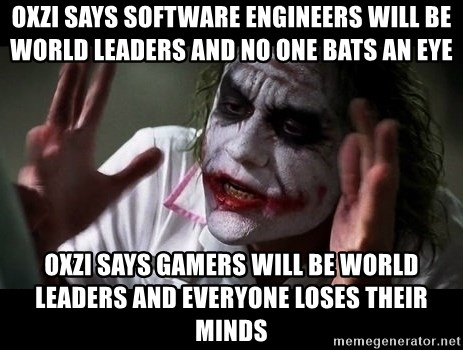 joker mind loss - Oxzi says software engineers will be world leaders and no one bats an eye oxzi says gamers will be world leaders and everyone loses their minds