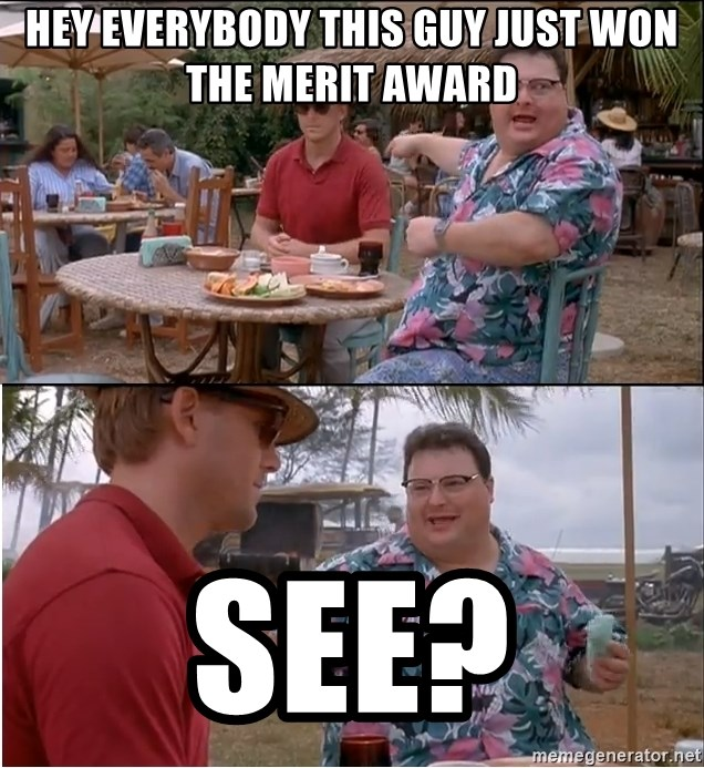 See? Nobody Cares - Hey everybody this guy just won the merit award see?