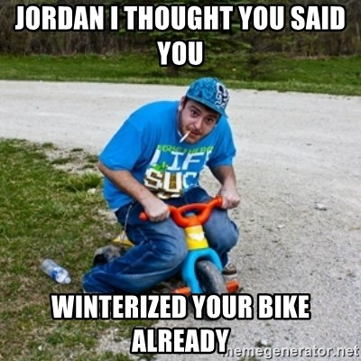 Thug Life on a Trike - Jordan I thought you said you  winterized your bike already