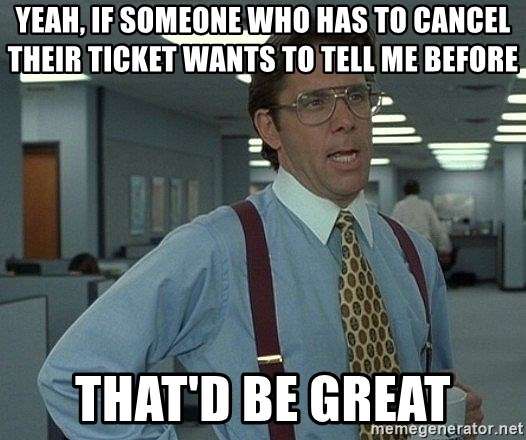 Office Space That Would Be Great - Yeah, if someone who has to cancel their ticket wants to tell me before That'd be great