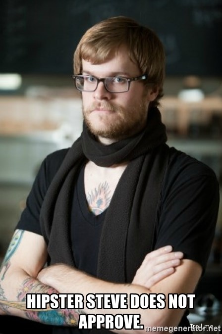 hipster Barista -  Hipster Steve does not approve.