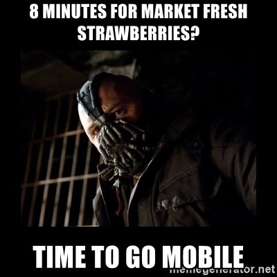 Bane Meme - 8 minutes for market fresh strawberries? Time to go mobile