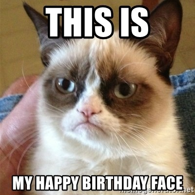 Grumpy Cat  - THIS IS MY HAPPY BIRTHDAY FACE