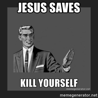 kill yourself guy - jesus saves