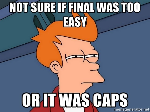 Futurama Fry - Not sure if final was too easy or it was caps