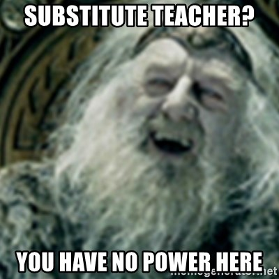 Substitute Teacher? You have no power here - you have no ... You Have No Power Here Meme Girlfriend