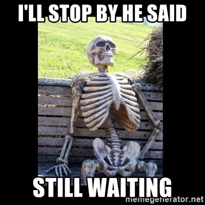Still Waiting - I'll stop by he said Still waiting