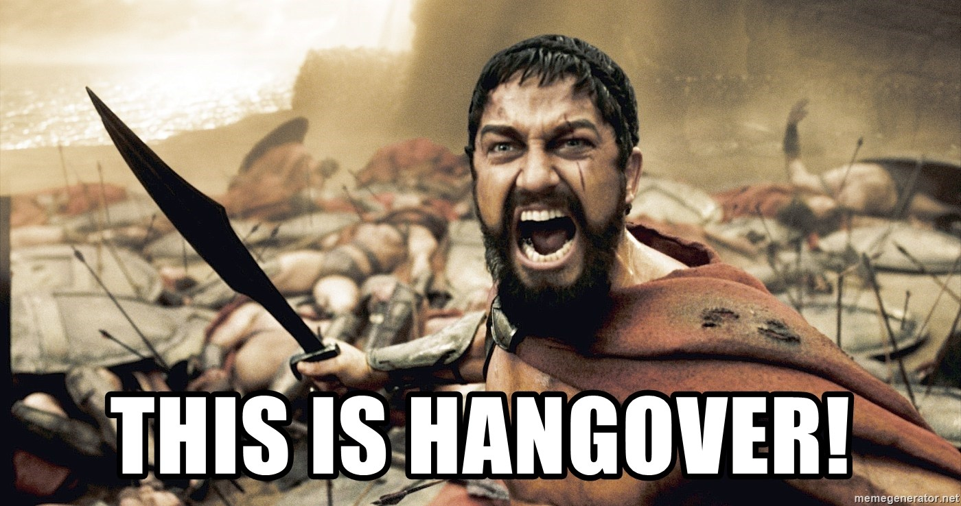 Spartan300 -  this is HANGOVER!