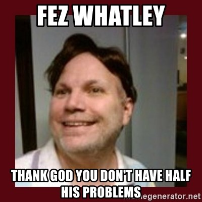 Free Speech Whatley - FEZ WHATLEY THANK GOD YOU DON'T HAVE HALF HIS PROBLEMS