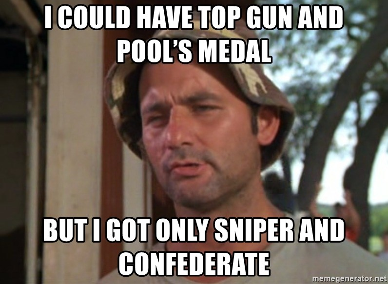 So I got that going on for me, which is nice - I could have Top Gun and Pool's Medal but i got only Sniper and Confederate