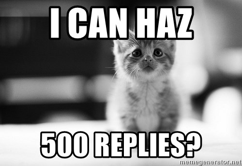 I can haz results nao? - I CAN HAZ 500 REPLIES?