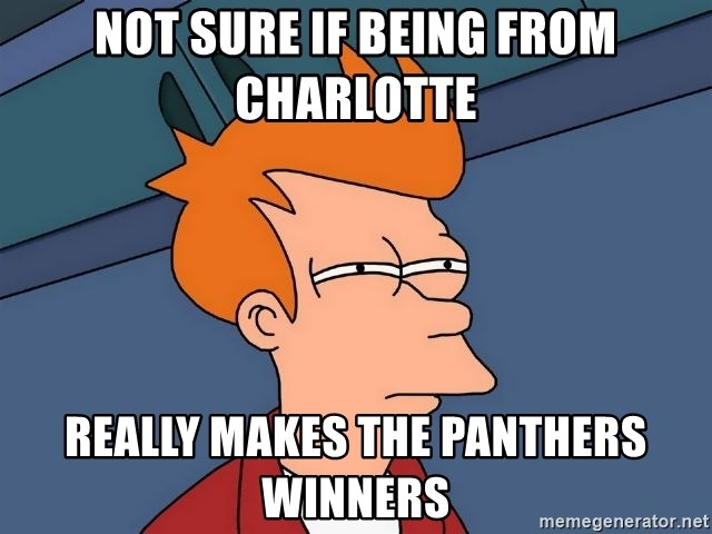 Futurama Fry - Not Sure if being from charlotte really makes the panthers winners