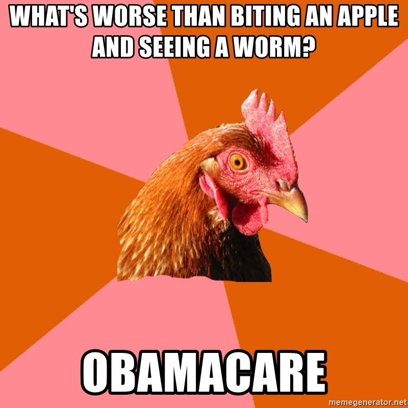 Anti Joke Chicken - What's worse than biting an apple and seeing a worm? Obamacare
