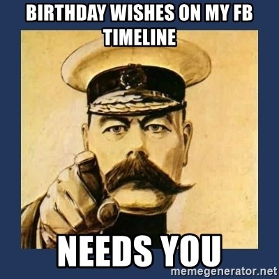 your country needs you - Birthday wishes on my fb timeline needs you