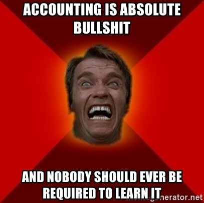 Angry Arnold - Accounting is absolute bullshit And nobody should ever be required to learn it