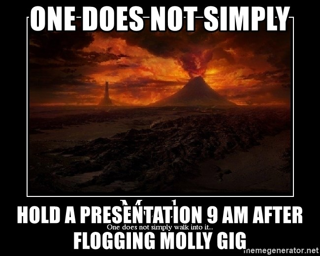 Lord Of The Rings Boromir One Does Not Simply Mordor - One does not simply hold a presentation 9 am after flogging molly gig