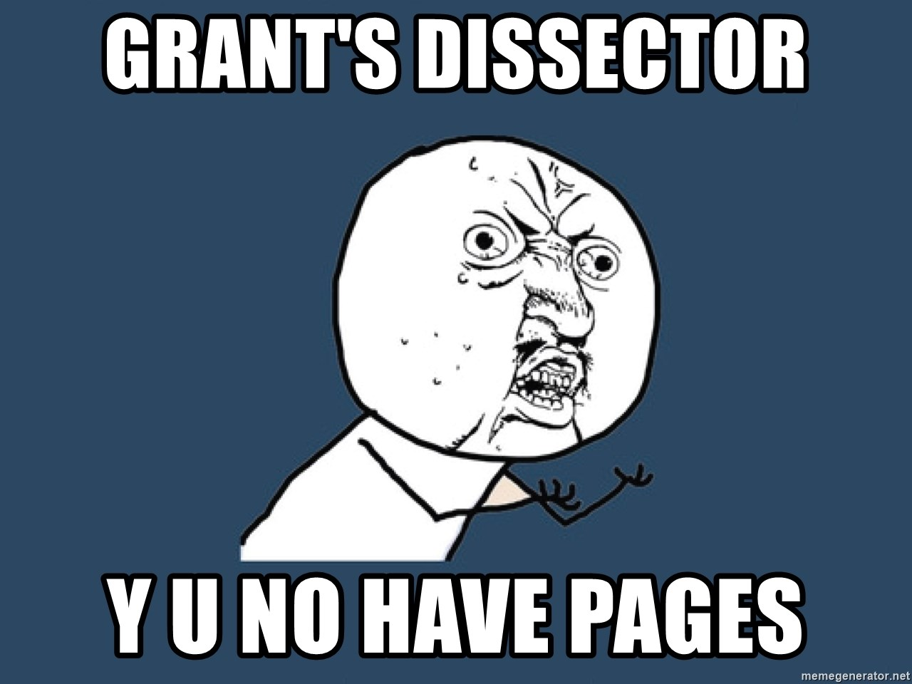 Y U No - Grant's Dissector Y U No Have Pages