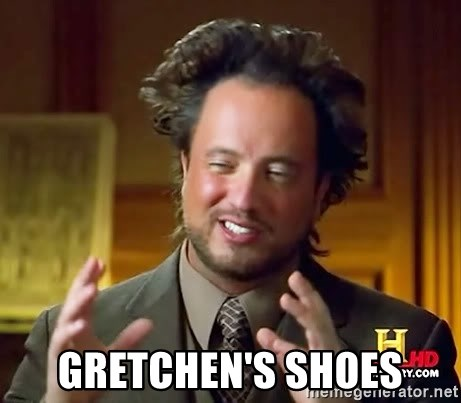 Ancient Aliens -  Gretchen's Shoes