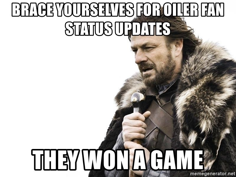 Winter is Coming - brace yourselves for oiler fan status updates They won a game