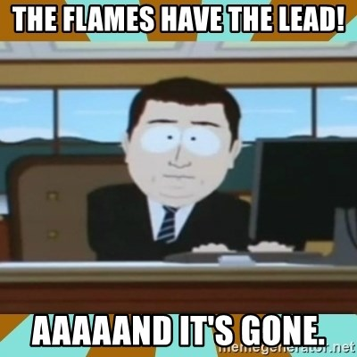 And it's gone - The flames have the lead! Aaaaand it's gone.