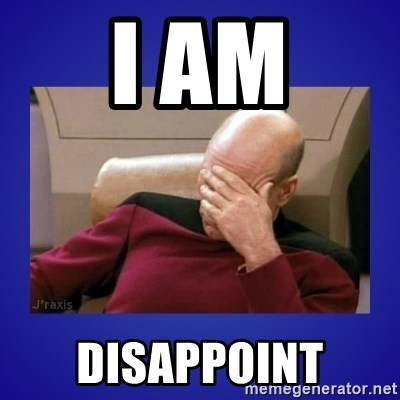 Picard facepalm  - I am Disappoint