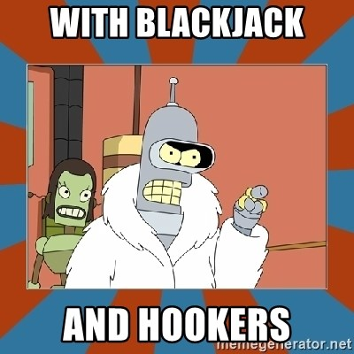 Blackjack and hookers bender - with blackjack and hookers