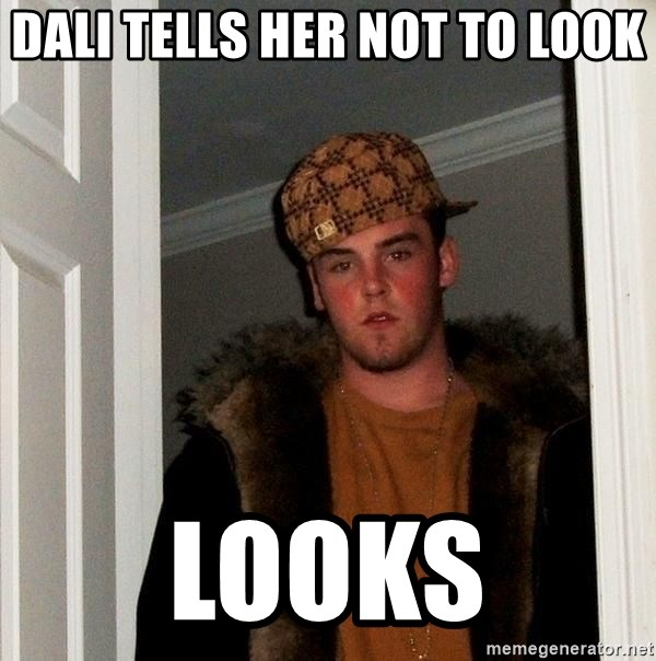 Scumbag Steve - dali tells her not to look looks