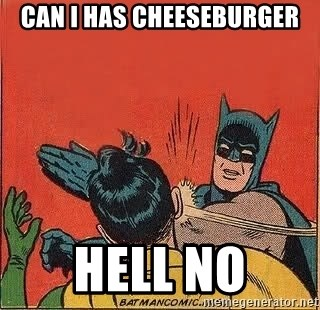 batman slap robin - can i has cheeseburger hell no