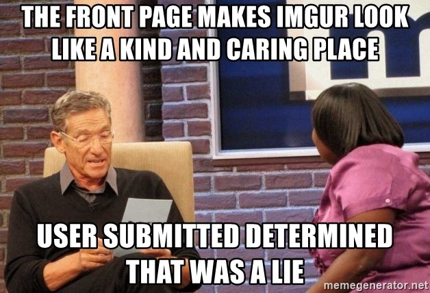 Maury Lie Detector - The front page makes imgur look like a kind and caring place user submitted determined that was a lie
