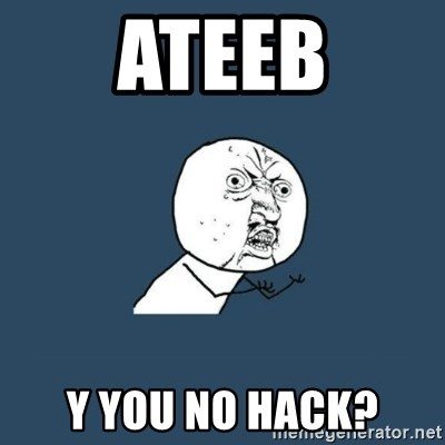 y you no - Ateeb y you no hack?