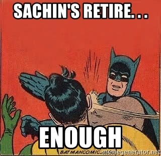 batman slap robin - Sachin's retire. . . Enough