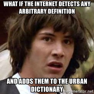 Conspiracy Guy - What if the internet detects any arbitrary definition and adds them to the urban dictionary