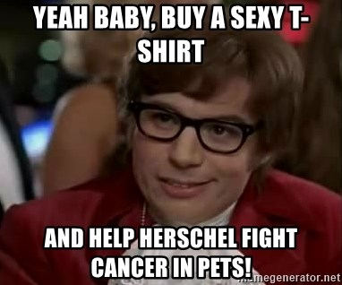 Austin Power - yeah baby, buy a sexy t-shirt and help herschel fight cancer in pets!