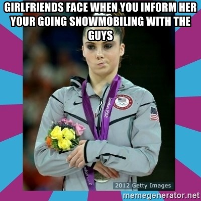 Makayla Maroney  - girlfriends face when you inform her your going snowmobiling with the guys