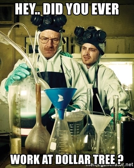breaking bad - Hey.. Did you ever Work at dollar tree ?