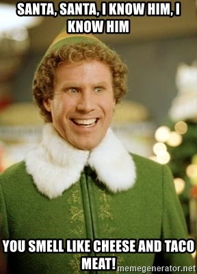 Will Ferrell Elf - SANTA, SANTA, I KNOW HIM, I KNOW HIM YOU SMELL LIKE CHEESE AND TACO MEAT!