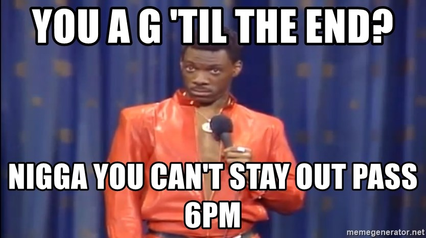 Eddie Murphy - Really? - You a G 'til the end? Nigga you can't stay out pass 6pm
