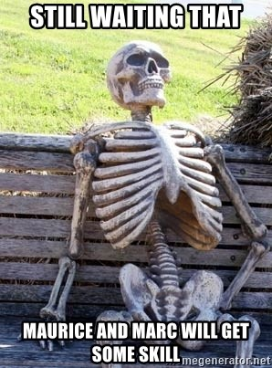 Waiting Skeleton - Still waiting that maurice and marc will get some skill