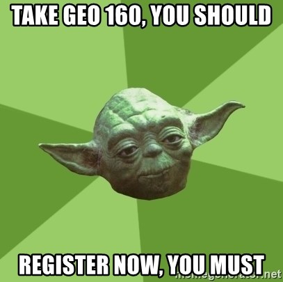 Advice Yoda Gives - take geo 160, you should Register now, you must