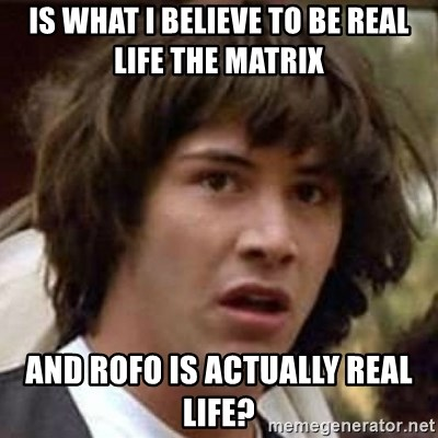 Conspiracy Keanu - is what i believe to be real life the matrix  and ROFO is actually real life?