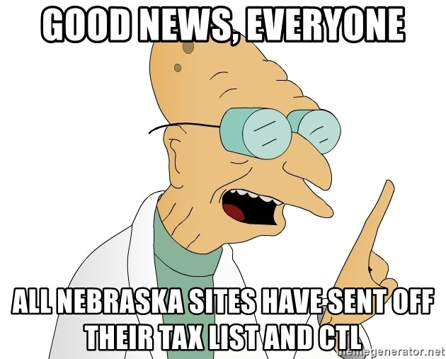 Good News Everyone - Good news, everyone All Nebraska sites have sent off their Tax List and CTL